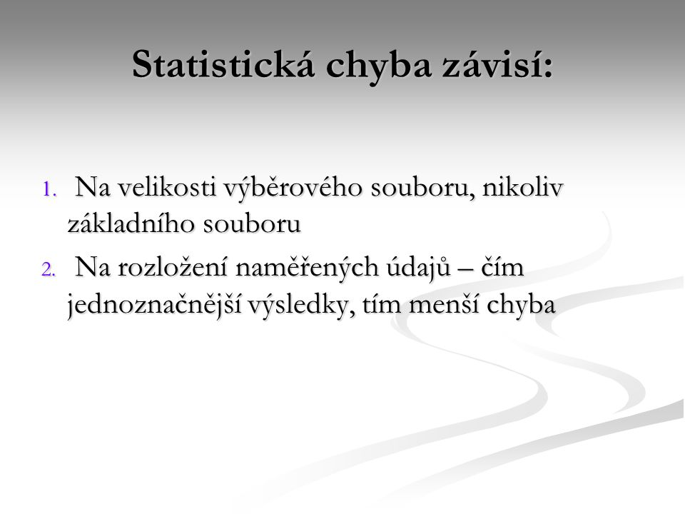 Statistická chyba závisí: 1. Na velikosti výběrového souboru, nikoliv základního souboru 2. Na rozložení naměřených údajů – čím jednoznačnější výsledk