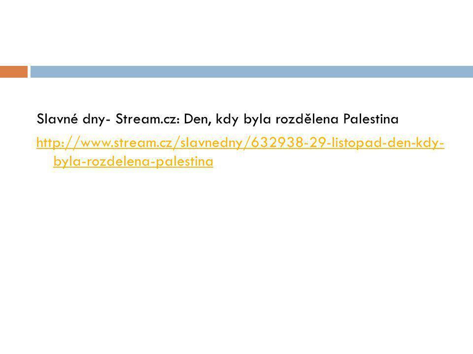Slavné dny- Stream.cz: Den, kdy byla rozdělena Palestina http://www.stream.cz/slavnedny/632938-29-listopad-den-kdy- byla-rozdelena-palestina
