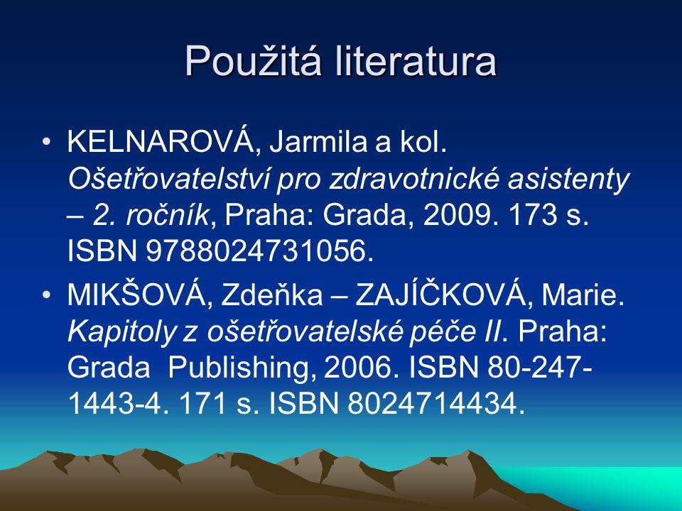 Použitá literatura KELNAROVÁ, Jarmila a kol.Ošetřovatelství pro zdravotnické asistenty – 2.