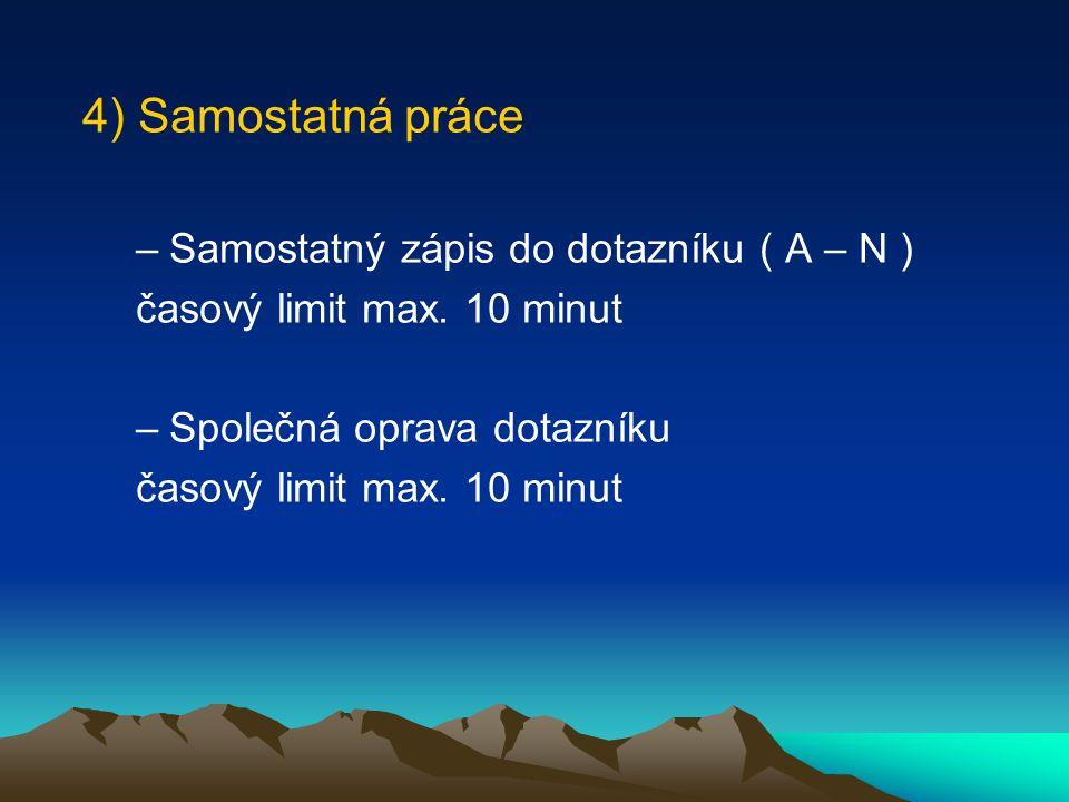 4) Samostatná práce –Samostatný zápis do dotazníku ( A – N ) časový limit max.