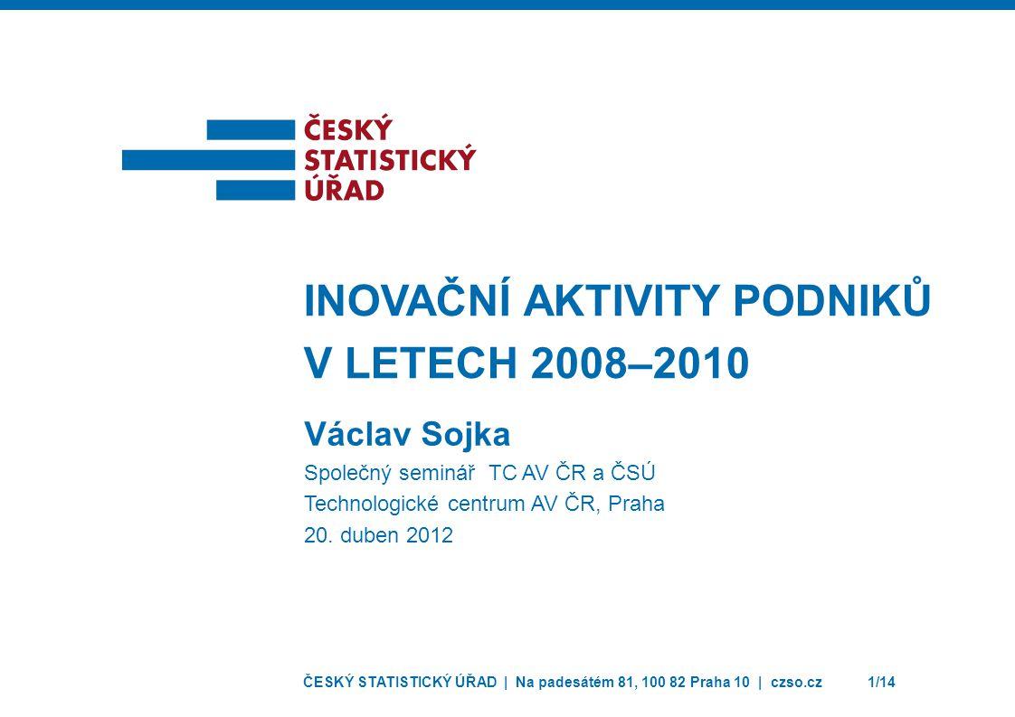 ČESKÝ STATISTICKÝ ÚŘAD | Na padesátém 81, 100 82 Praha 10 | czso.cz2/14 Co je inovace.