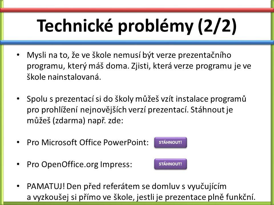 Technické problémy (2/2) Mysli na to, že ve škole nemusí být verze prezentačního programu, který máš doma.