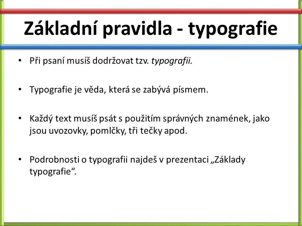 Základní pravidla - typografie Při psaní musíš dodržovat tzv.