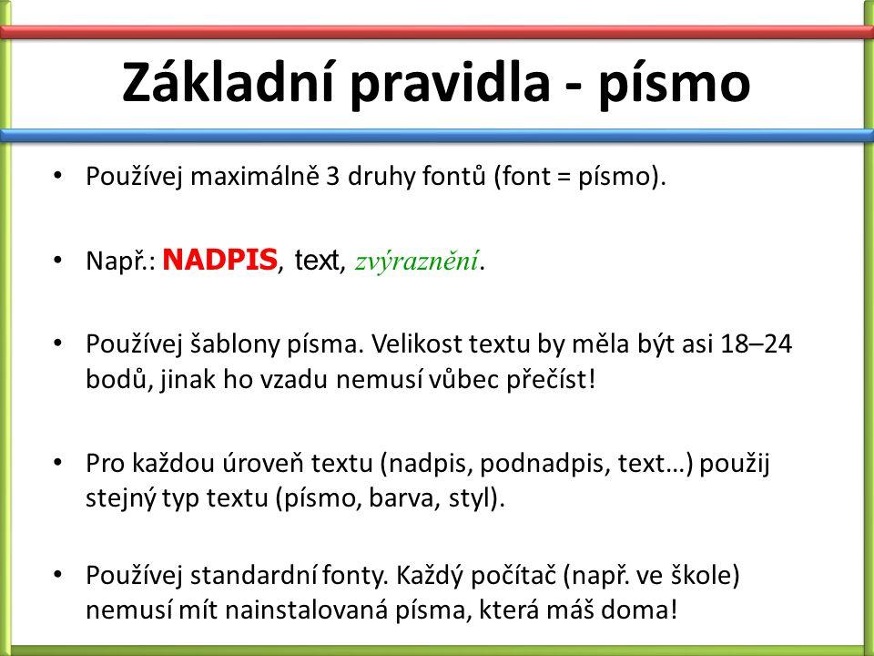 Základní pravidla - písmo Používej maximálně 3 druhy fontů (font = písmo).