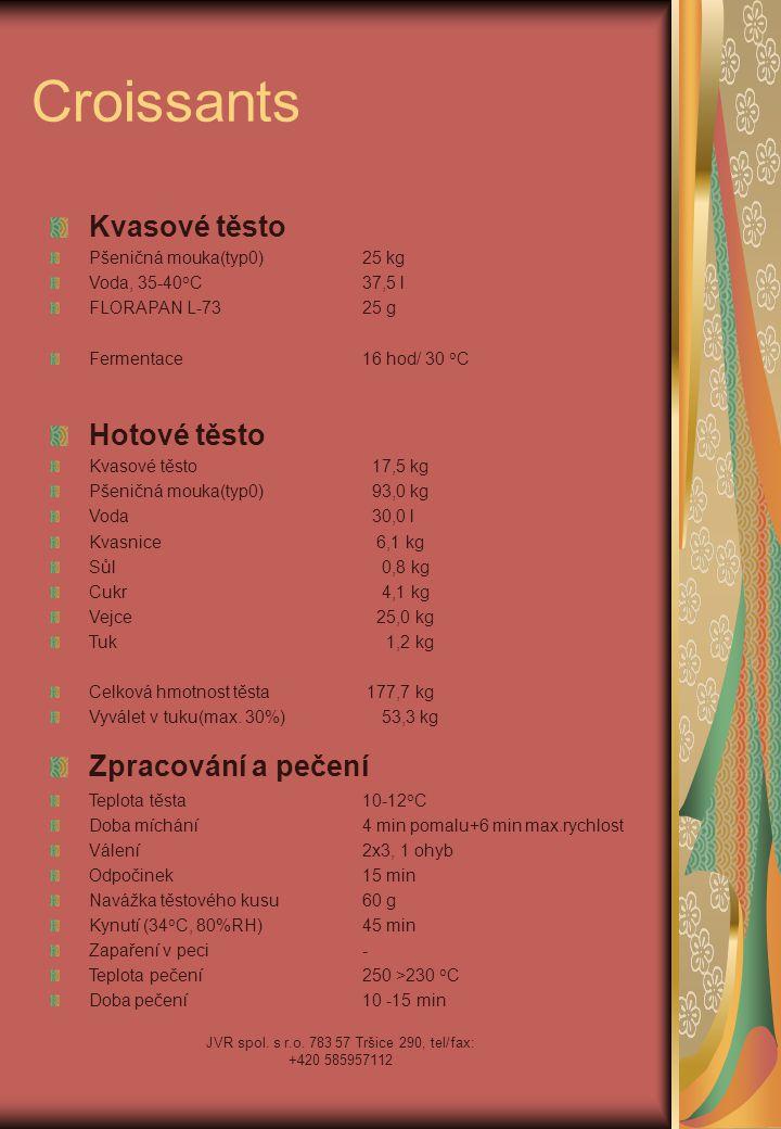 JVR spol. s r.o. 783 57 Tršice 290, tel/fax: +420 585957112 Croissants Kvasové těsto Pšeničná mouka(typ0)25 kg Voda, 35-40 o C37,5 l FLORAPAN L-7325 g