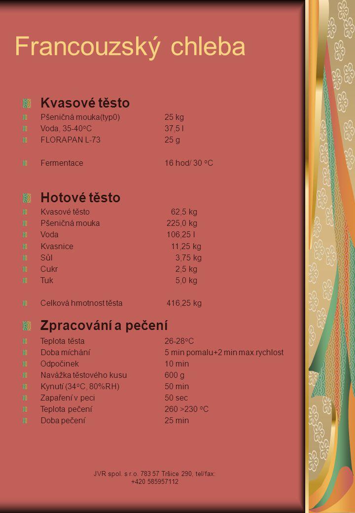 JVR spol. s r.o. 783 57 Tršice 290, tel/fax: +420 585957112 Francouzský chleba Kvasové těsto Pšeničná mouka(typ0)25 kg Voda, 35-40 o C37,5 l FLORAPAN