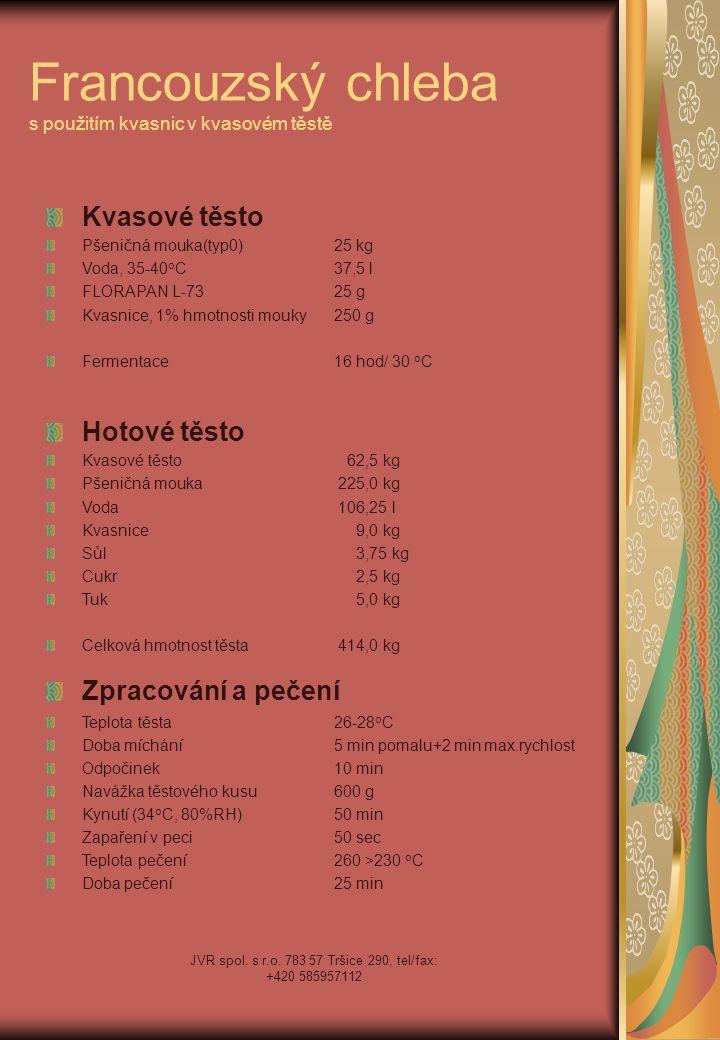 JVR spol. s r.o. 783 57 Tršice 290, tel/fax: +420 585957112 Francouzský chleba s použitím kvasnic v kvasovém těstě Kvasové těsto Pšeničná mouka(typ0)2