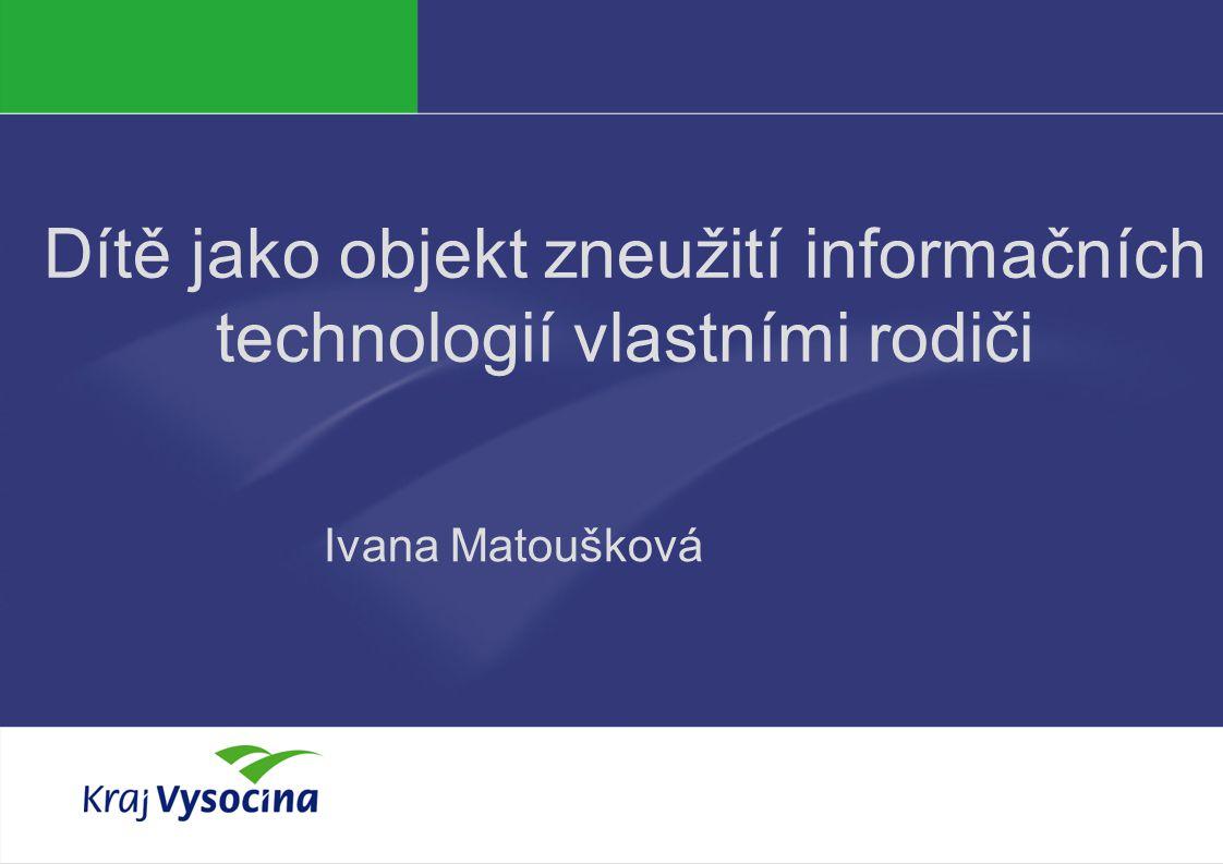 PREZENTUJÍCÍ Dítě jako objekt zneužití informačních technologií vlastními rodiči Ivana Matoušková