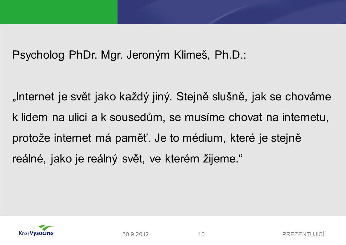 """PREZENTUJÍCÍ1030.9.2012 Psycholog PhDr. Mgr. Jeroným Klimeš, Ph.D.: """"Internet je svět jako každý jiný. Stejně slušně, jak se chováme k lidem na ulici"""