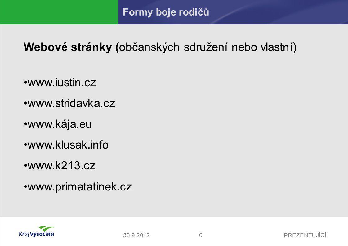 PREZENTUJÍCÍ630.9.2012 Formy boje rodičů Webové stránky (občanských sdružení nebo vlastní) www.iustin.cz www.stridavka.cz www.kája.eu www.klusak.info