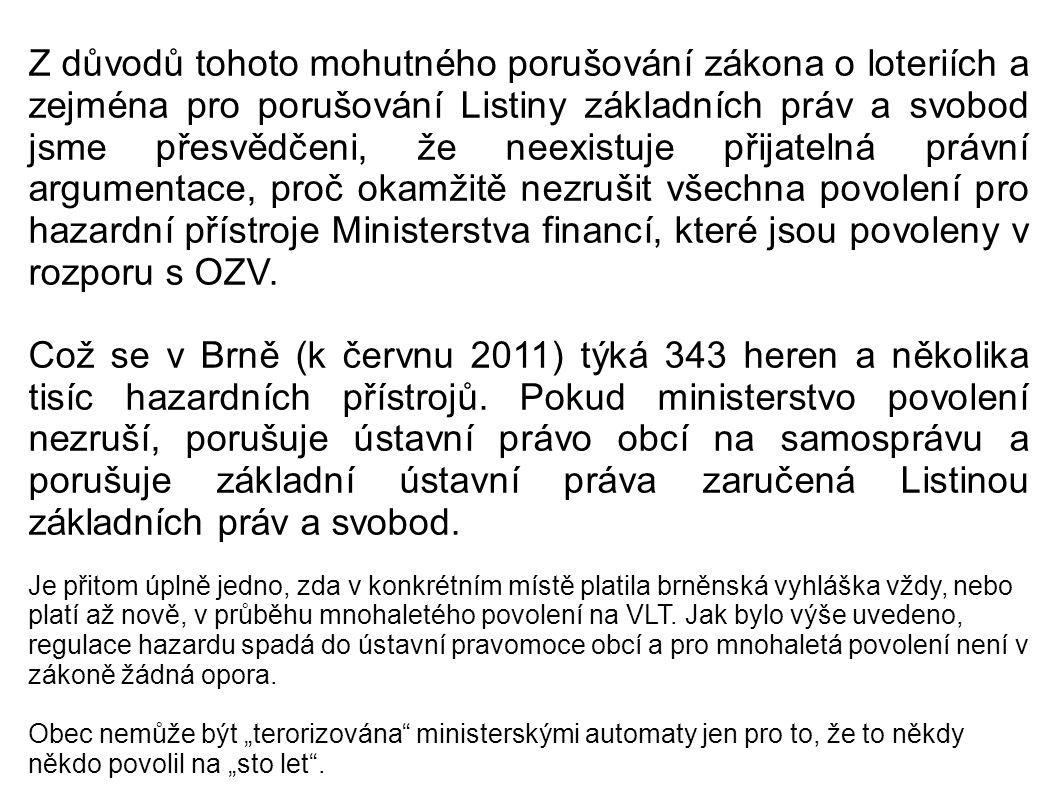 Z důvodů tohoto mohutného porušování zákona o loteriích a zejména pro porušování Listiny základních práv a svobod jsme přesvědčeni, že neexistuje přijatelná právní argumentace, proč okamžitě nezrušit všechna povolení pro hazardní přístroje Ministerstva financí, které jsou povoleny v rozporu s OZV.