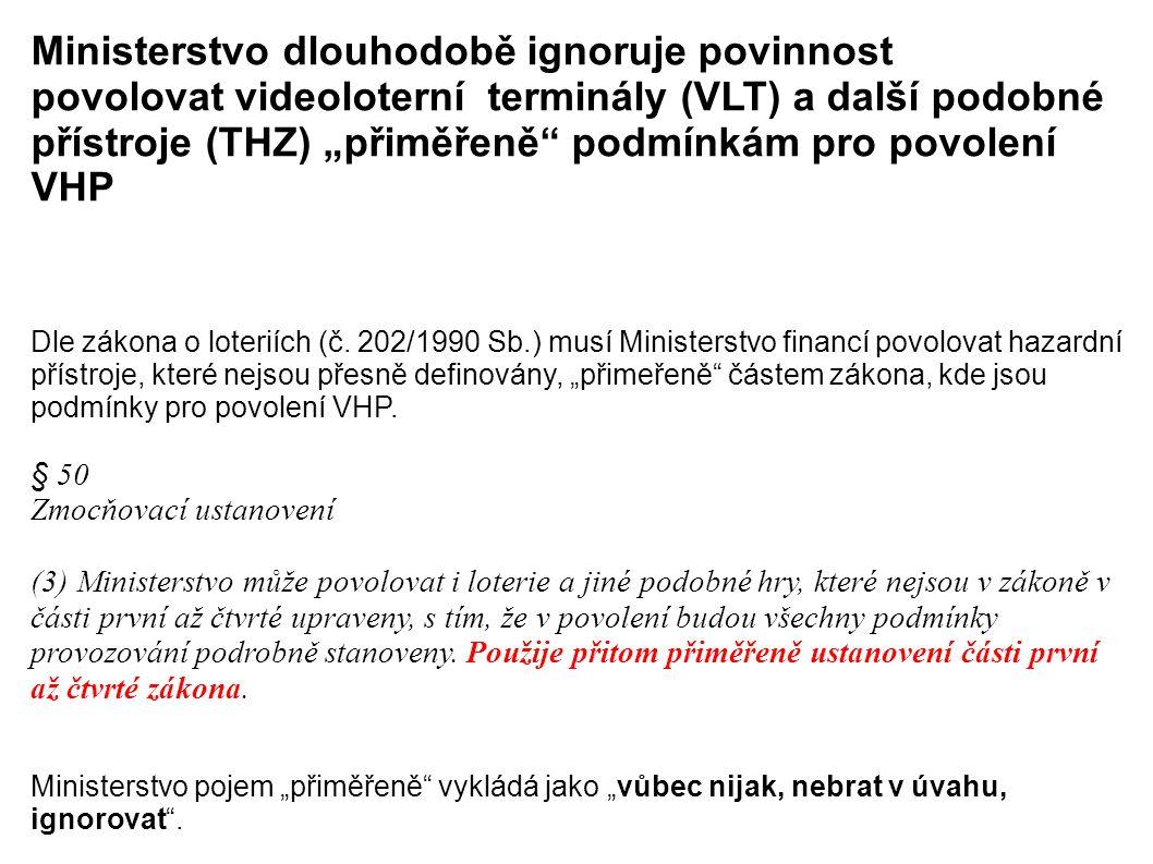 """Ministerstvo dlouhodobě ignoruje povinnost povolovat videoloterní terminály (VLT) a další podobné přístroje (THZ) """"přiměřeně podmínkám pro povolení VHP Dle zákona o loteriích (č."""