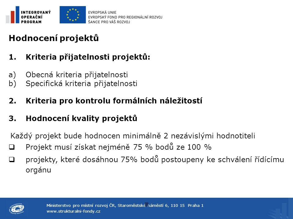 Ministerstvo pro místní rozvoj ČR, Staroměstské náměstí 6, 110 15 Praha 1 www.strukturalni-fondy.cz lll Hodnocení projektů 1.Kriteria přijatelnosti pr
