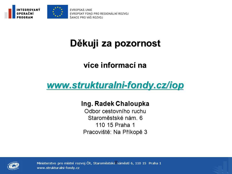 Ministerstvo pro místní rozvoj ČR, Staroměstské náměstí 6, 110 15 Praha 1 www.strukturalni-fondy.cz lll Děkuji za pozornost více informací na www.stru