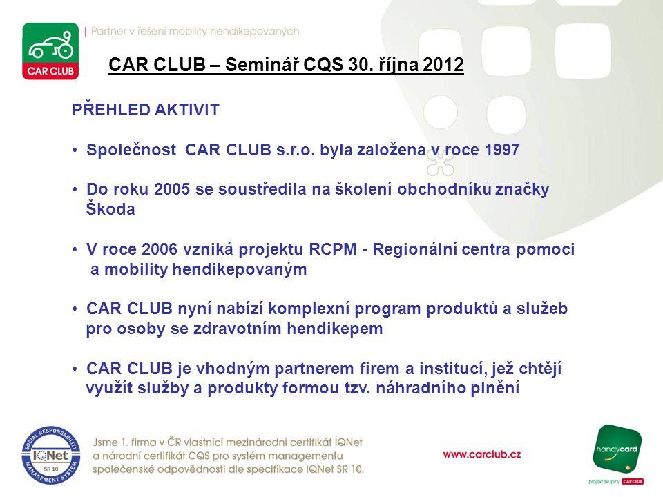 CAR CLUB – Seminář CQS 30. října 2012 PŘEHLED AKTIVIT Společnost CAR CLUB s.r.o. byla založena v roce 1997 Do roku 2005 se soustředila na školení obch