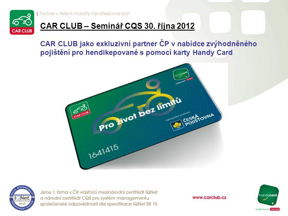 CAR CLUB – Seminář CQS 30. října 2012 CAR CLUB jako exkluzivní partner ČP v nabídce zvýhodněného pojištění pro hendikepované s pomocí karty Handy Card