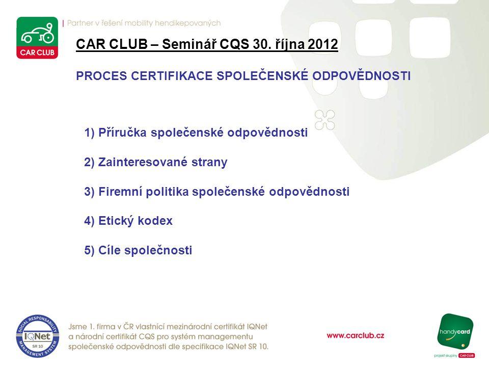 CAR CLUB – Seminář CQS 30. října 2012 PROCES CERTIFIKACE SPOLEČENSKÉ ODPOVĚDNOSTI 1) Příručka společenské odpovědnosti 2) Zainteresované strany 3) Fir