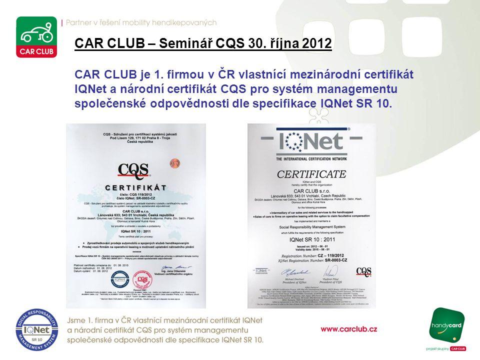 CAR CLUB – Seminář CQS 30. října 2012 CAR CLUB je 1. firmou v ČR vlastnící mezinárodní certifikát IQNet a národní certifikát CQS pro systém management