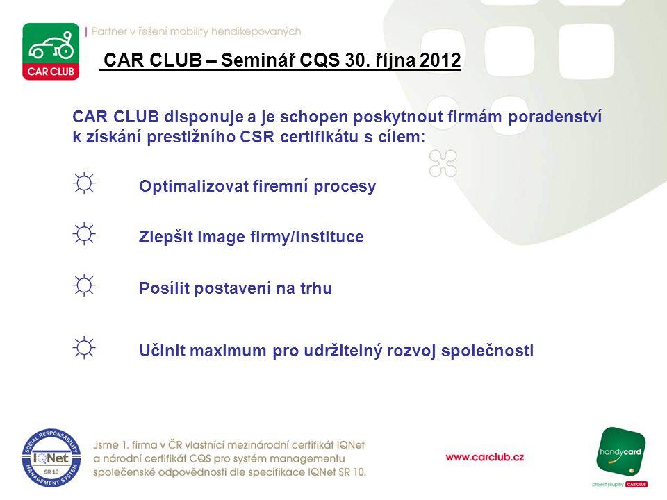 CAR CLUB disponuje a je schopen poskytnout firmám poradenství k získání prestižního CSR certifikátu s cílem: ☼ Optimalizovat firemní procesy ☼ Zlepšit