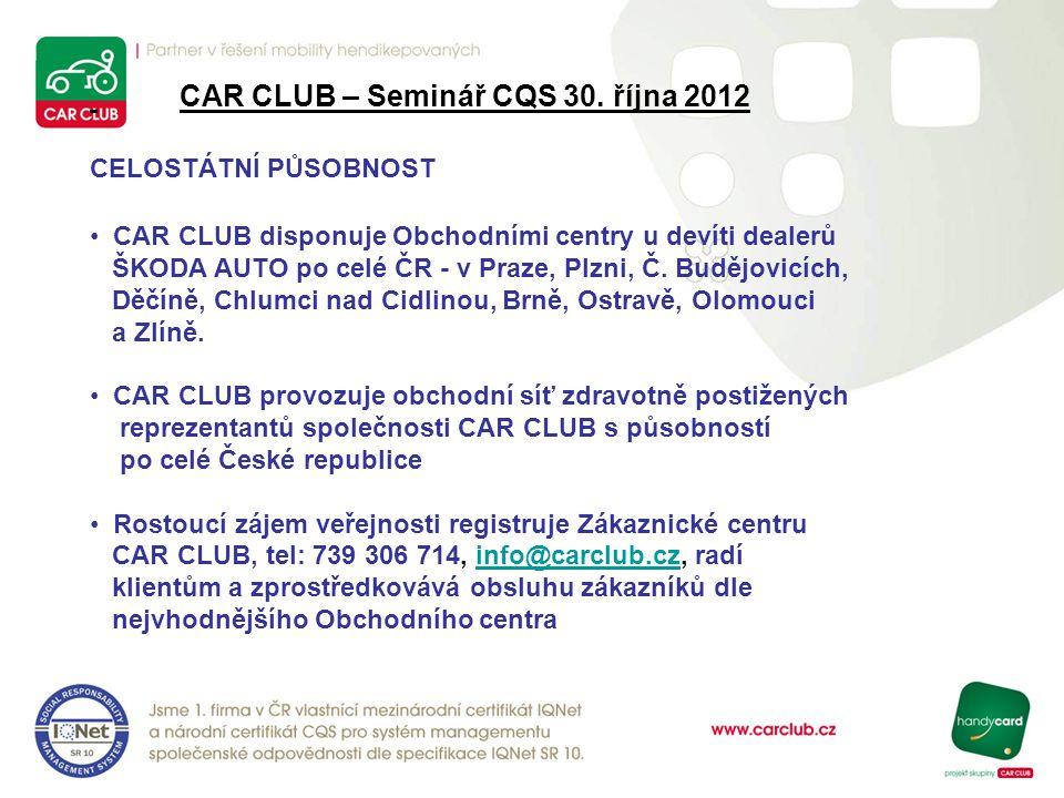 CAR CLUB – Seminář CQS 30. října 2012 CELOSTÁTNÍ PŮSOBNOST CAR CLUB disponuje Obchodními centry u devíti dealerů ŠKODA AUTO po celé ČR - v Praze, Plzn
