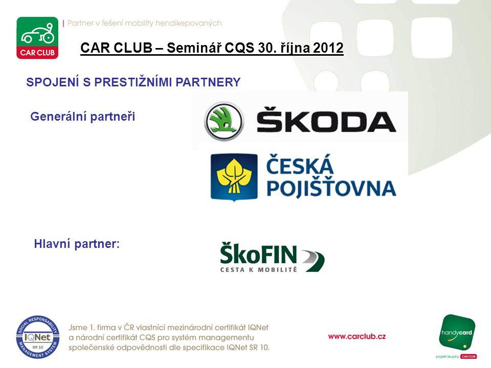 CAR CLUB – Seminář CQS 30. října 2012 SPOJENÍ S PRESTIŽNÍMI PARTNERY Generální partneři Hlavní partner: