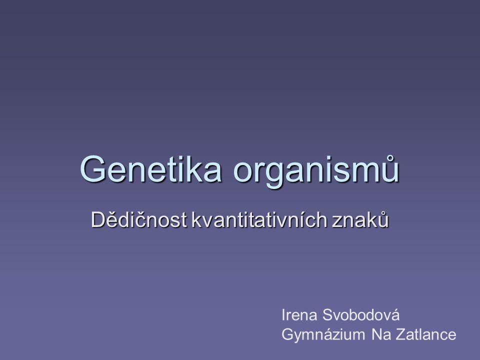 Dědičnost kvantitativních znaků  Kvalitativní znak - obvykle polygenní (podmíněn vyšším počtem genů malého účinku)  Diploidní organismy mají vždy dvě alely od jednoho genu
