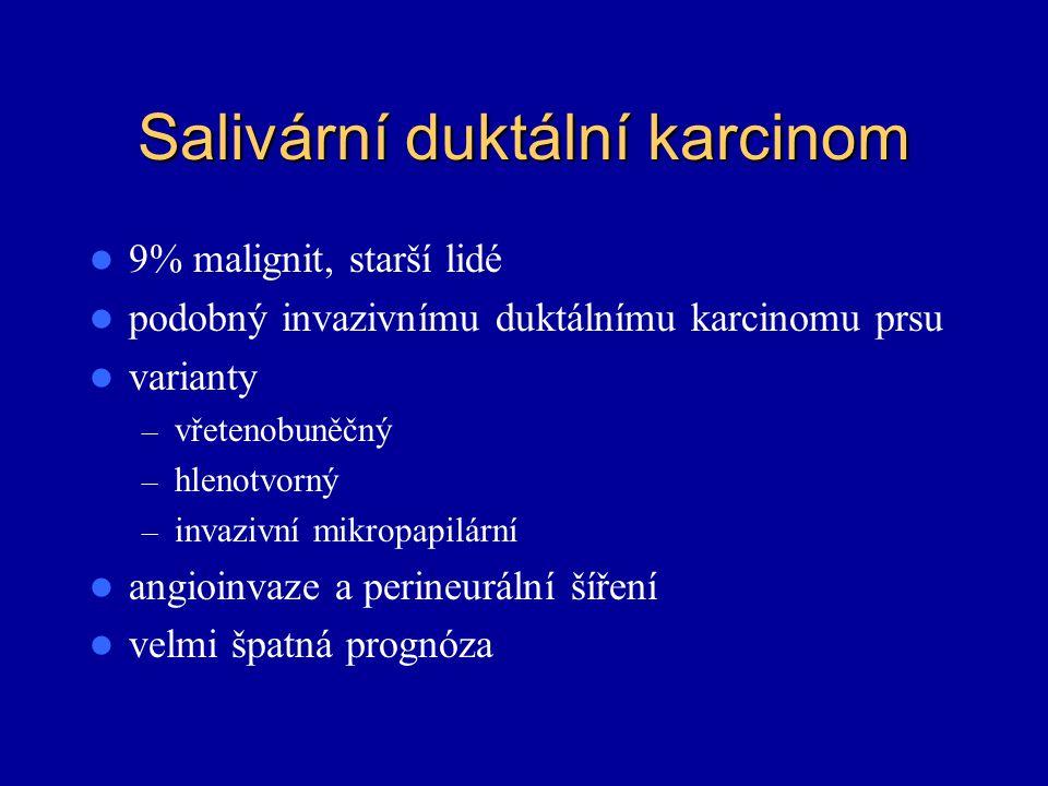 Salivární duktální karcinom 9% malignit, starší lidé podobný invazivnímu duktálnímu karcinomu prsu varianty – vřetenobuněčný – hlenotvorný – invazivní
