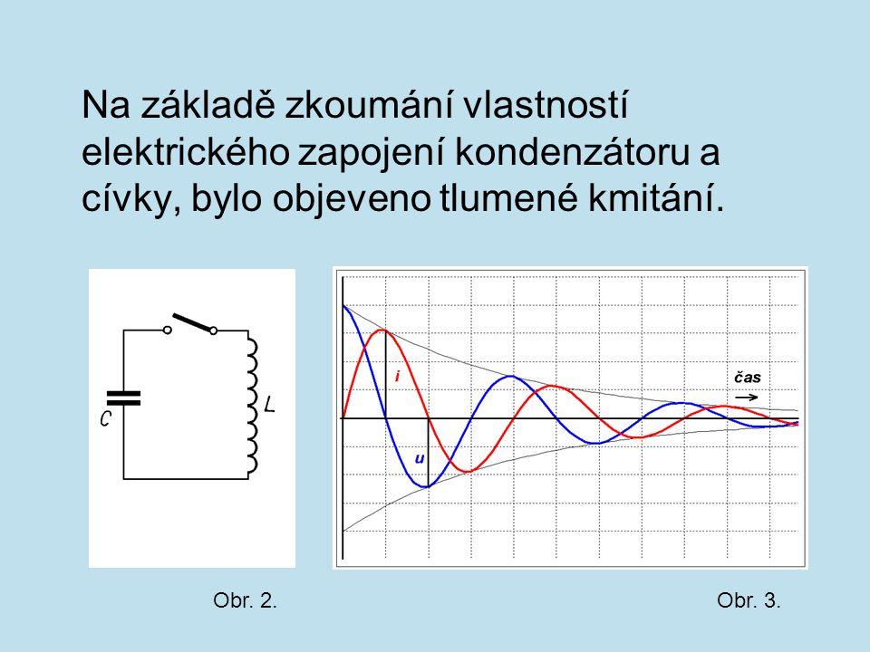 Na základě zkoumání vlastností elektrického zapojení kondenzátoru a cívky, bylo objeveno tlumené kmitání. Obr. 2.Obr. 3.