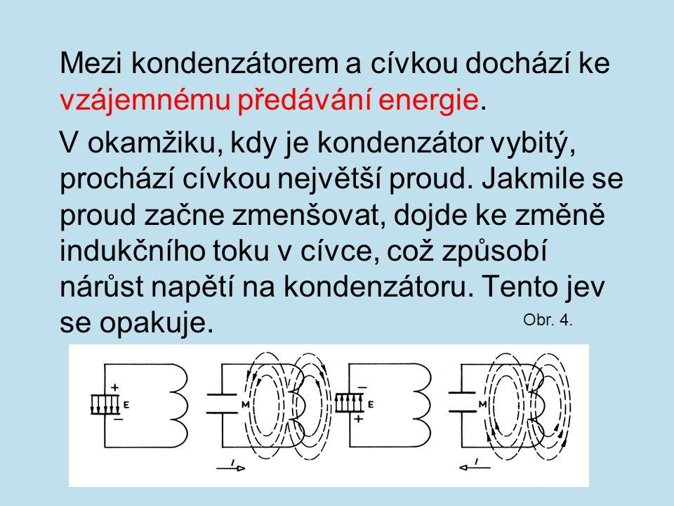 Mezi kondenzátorem a cívkou dochází ke vzájemnému předávání energie. V okamžiku, kdy je kondenzátor vybitý, prochází cívkou největší proud. Jakmile se
