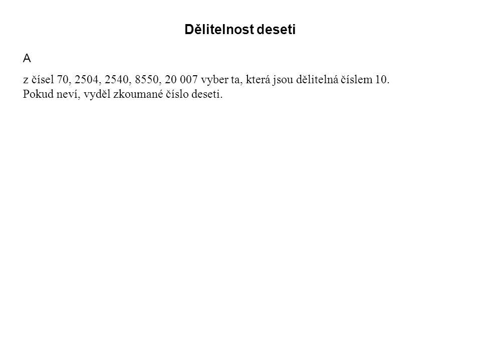 Dělitelnost deseti A z čísel 70, 2504, 2540, 8550, 20 007 vyber ta, která jsou dělitelná číslem 10.