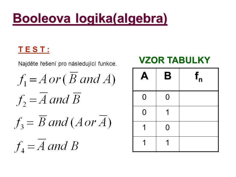 AB f1f1f1f1 00 0 01 0 10 1 11 1 AB f4f4f4f4 00 0 01 1 10 0 11 0AB f3f3f3f3 00 1 01 0 10 1 11 0 AB f2f2f2f2 00 1 01 0 10 0 11 0 Ř E Š E N Í : f 1, f 2, f 3, f 4 Booleova logika(algebra)