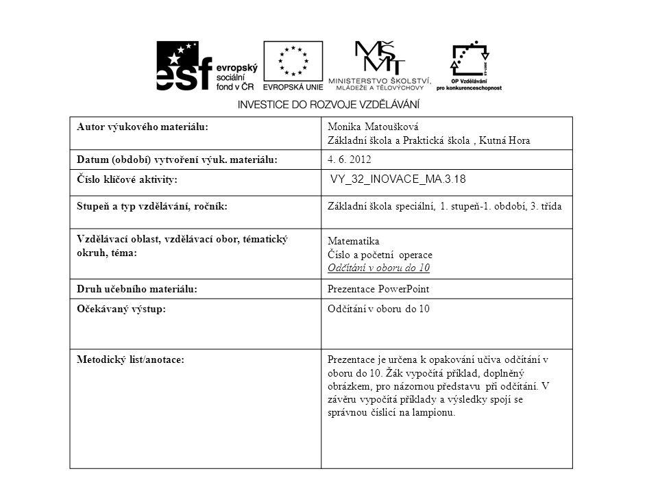 Autor výukového materiálu:Monika Matoušková Základní škola a Praktická škola, Kutná Hora Datum (období) vytvoření výuk.