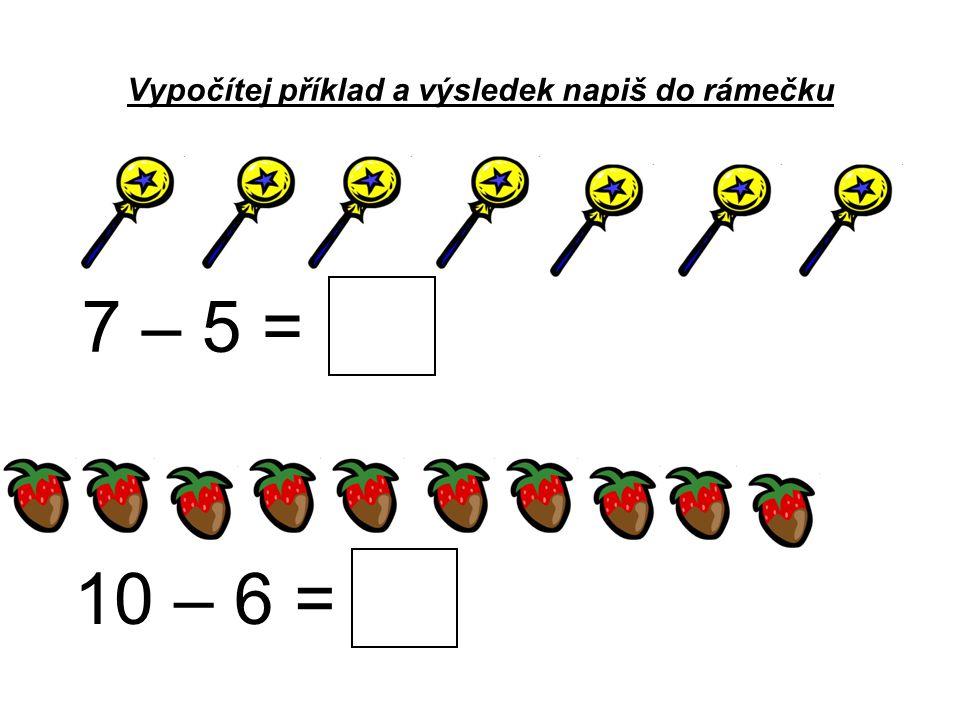 Vypočítej příklad a výsledek napiš do rámečku 7 – 5 = 10 – 6 =