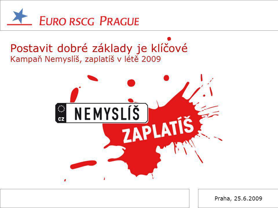 Praha, 25.6.2009 Postavit dobré základy je klíčové Kampaň Nemyslíš, zaplatíš v létě 2009