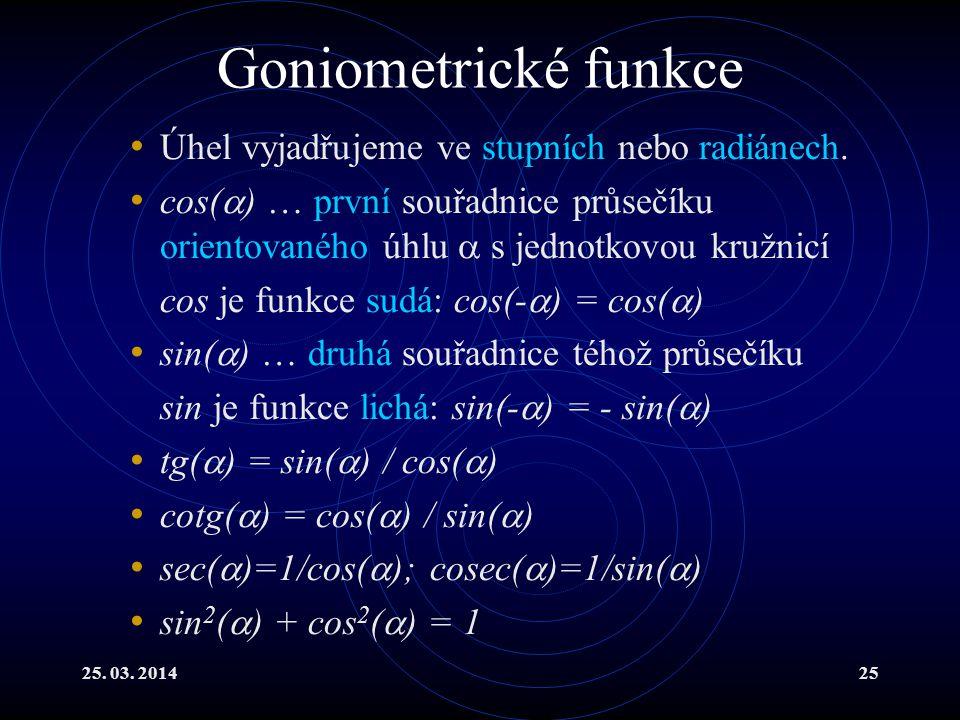 25.03. 201425 Goniometrické funkce Úhel vyjadřujeme ve stupních nebo radiánech.