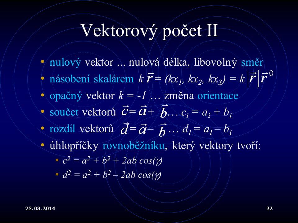 25.03. 201432 Vektorový počet II nulový vektor...