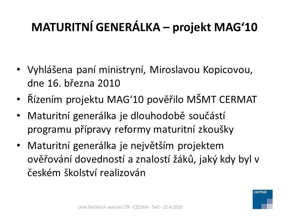 MATURITNÍ GENERÁLKA – projekt MAG'10 Vyhlášena paní ministryní, Miroslavou Kopicovou, dne 16. března 2010 Řízením projektu MAG'10 pověřilo MŠMT CERMAT
