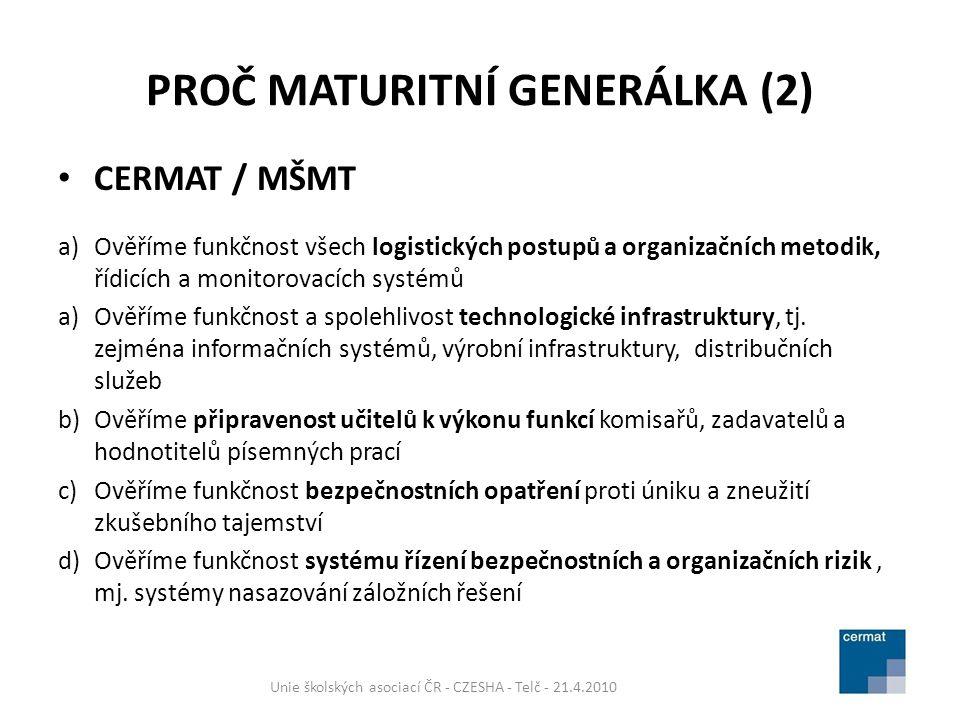 PROČ MATURITNÍ GENERÁLKA (2) CERMAT / MŠMT a) Ověříme funkčnost všech logistických postupů a organizačních metodik, řídicích a monitorovacích systémů