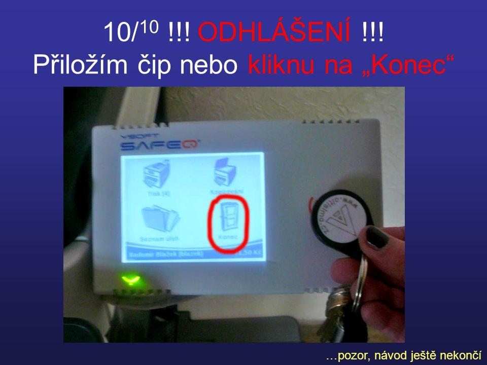 """10/ 10 !!! ODHLÁŠENÍ !!! Přiložím čip nebo kliknu na """"Konec …pozor, návod ještě nekončí"""