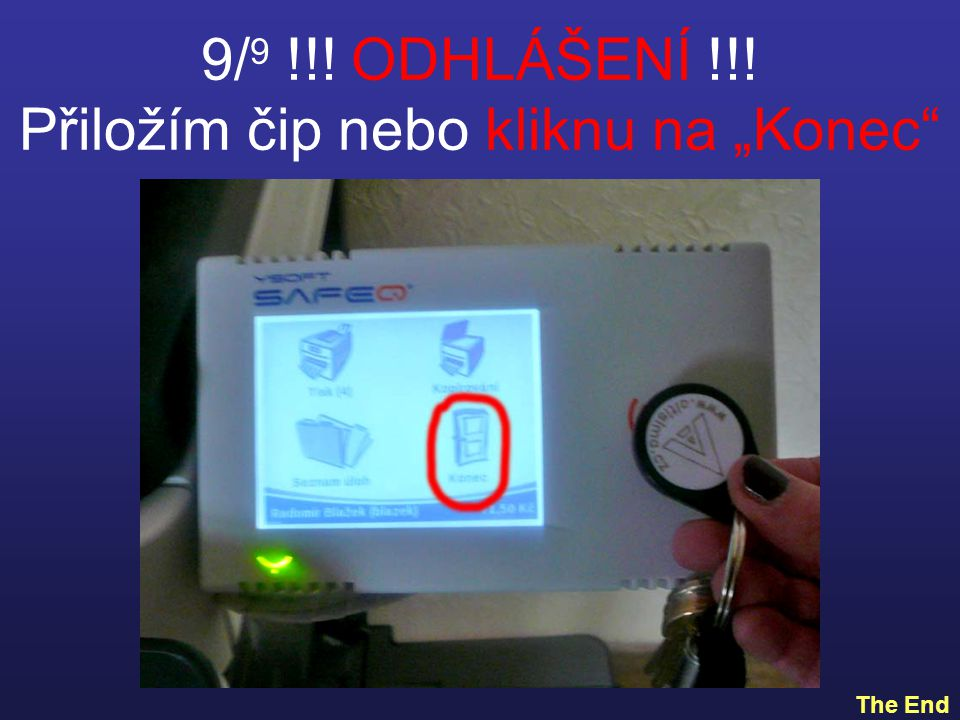 """9/ 9 !!! ODHLÁŠENÍ !!! Přiložím čip nebo kliknu na """"Konec The End"""