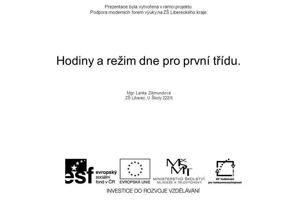 Prezentace byla vytvořena v rámci projektu Podpora moderních forem výuky na ZŠ Libereckého kraje Hodiny a režim dne pro první třídu. Mgr. Lenka Zikmun