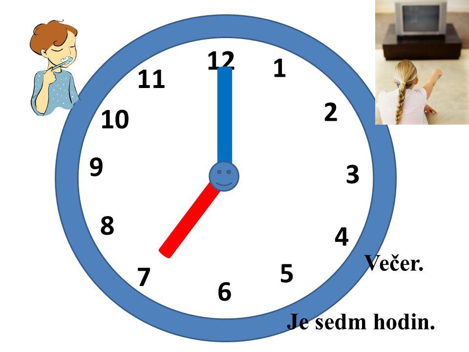 12 1 2 3 4 5 6 7 8 9 10 11 I I Je sedm hodin. Večer.