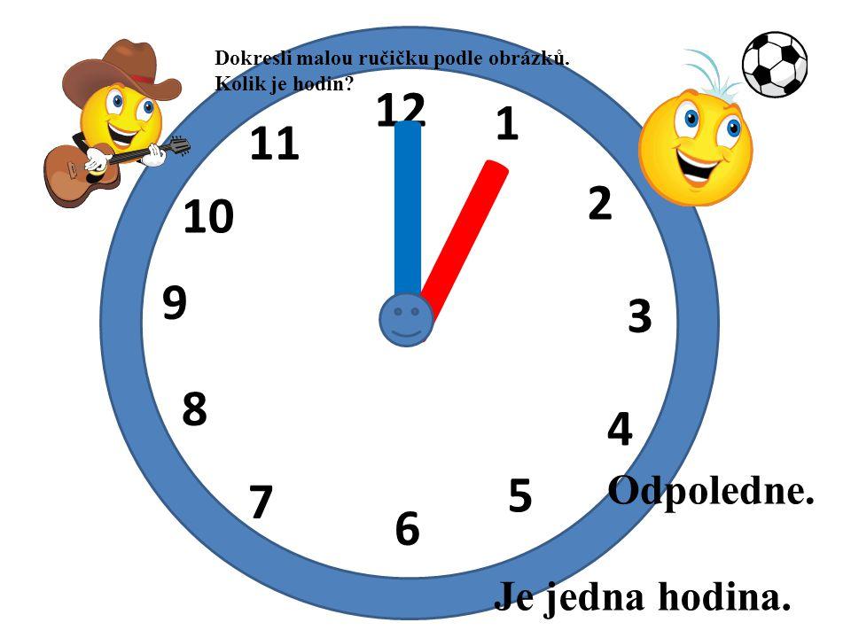 12 1 2 3 4 5 6 7 8 9 10 11 I I Je jedna hodina. Odpoledne. Dokresli malou ručičku podle obrázků. Kolik je hodin?