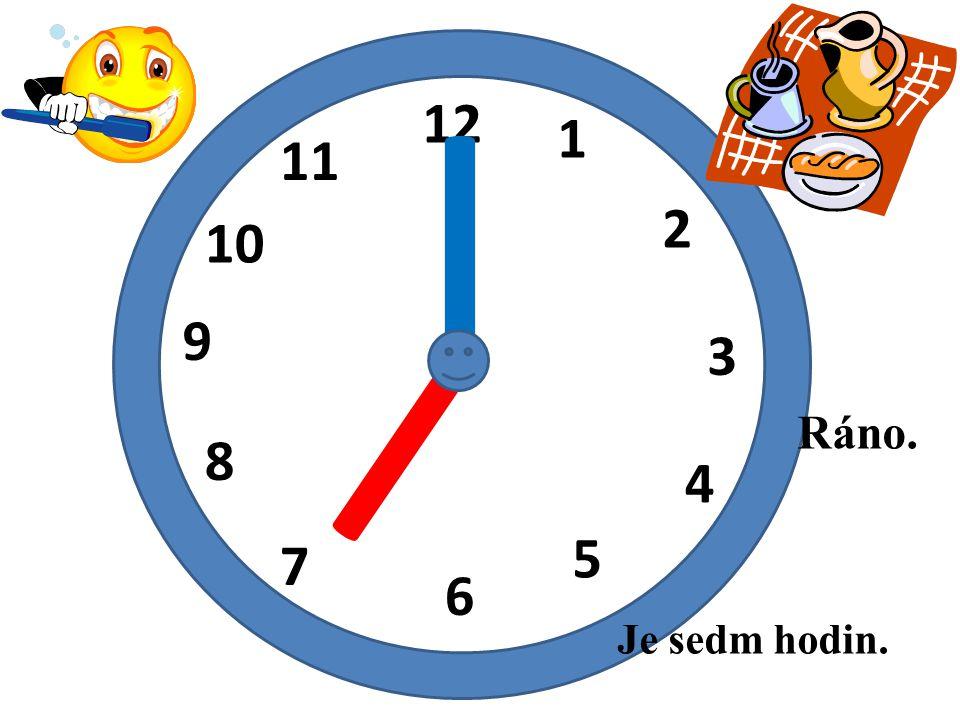 12 1 2 3 4 5 6 7 8 9 10 11 I I Je sedm hodin. Ráno.