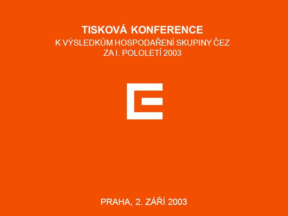 TISKOVÁ KONFERENCE K VÝSLEDKŮM HOSPODAŘENÍ SKUPINY ČEZ ZA I. POLOLETÍ 2003 PRAHA, 2. ZÁŘÍ 2003