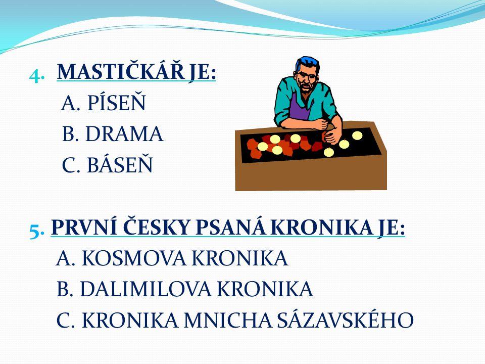 6.KOSMOVA KRONIKA BYLA NAPSÁNA: A. ČESKY B. LATINSKY C.