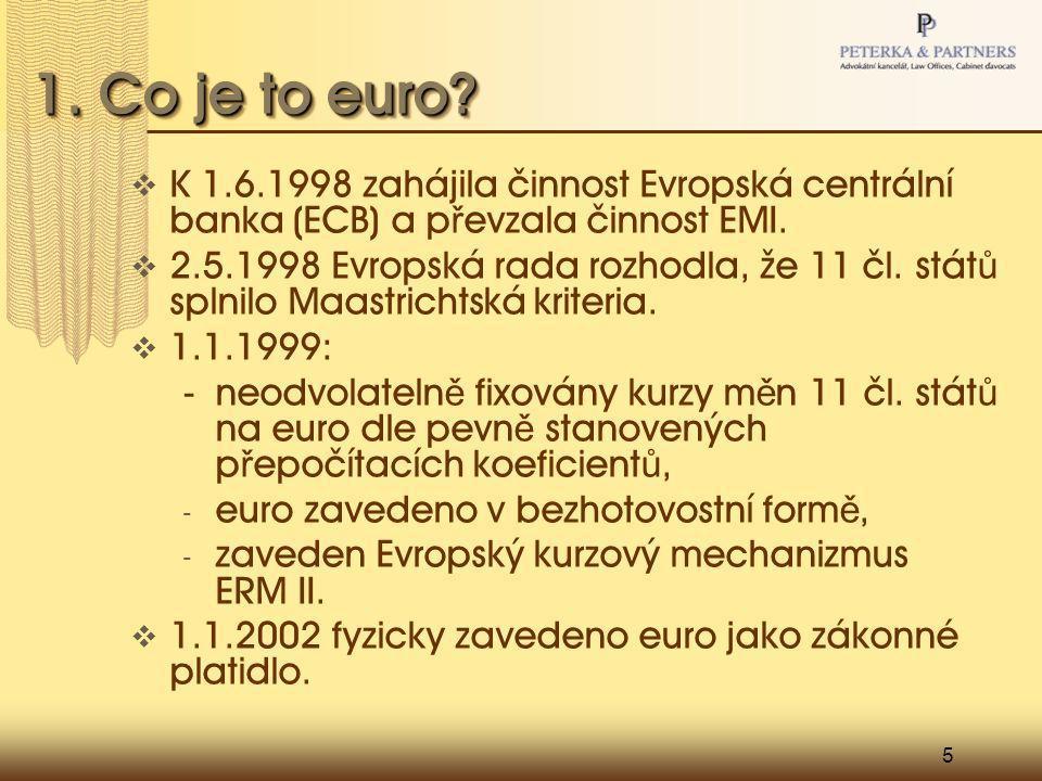 5 1. Co je to euro?  K 1.6.1998 zahájila činnost Evropská centrální banka (ECB) a p ř evzala činnost EMI.  2.5.1998 Evropská rada rozhodla, že 11 čl