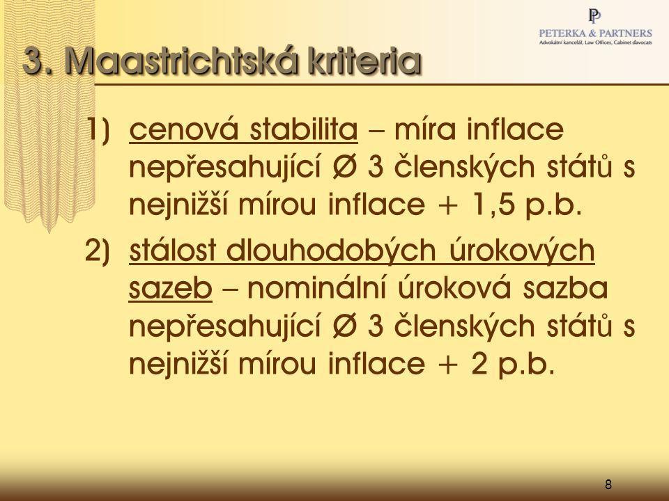 8 3. Maastrichtská kriteria 1) cenová stabilita – míra inflace nep ř esahující Ø 3 členských stát ů s nejnižší mírou inflace + 1,5 p.b. 2) stálost dlo