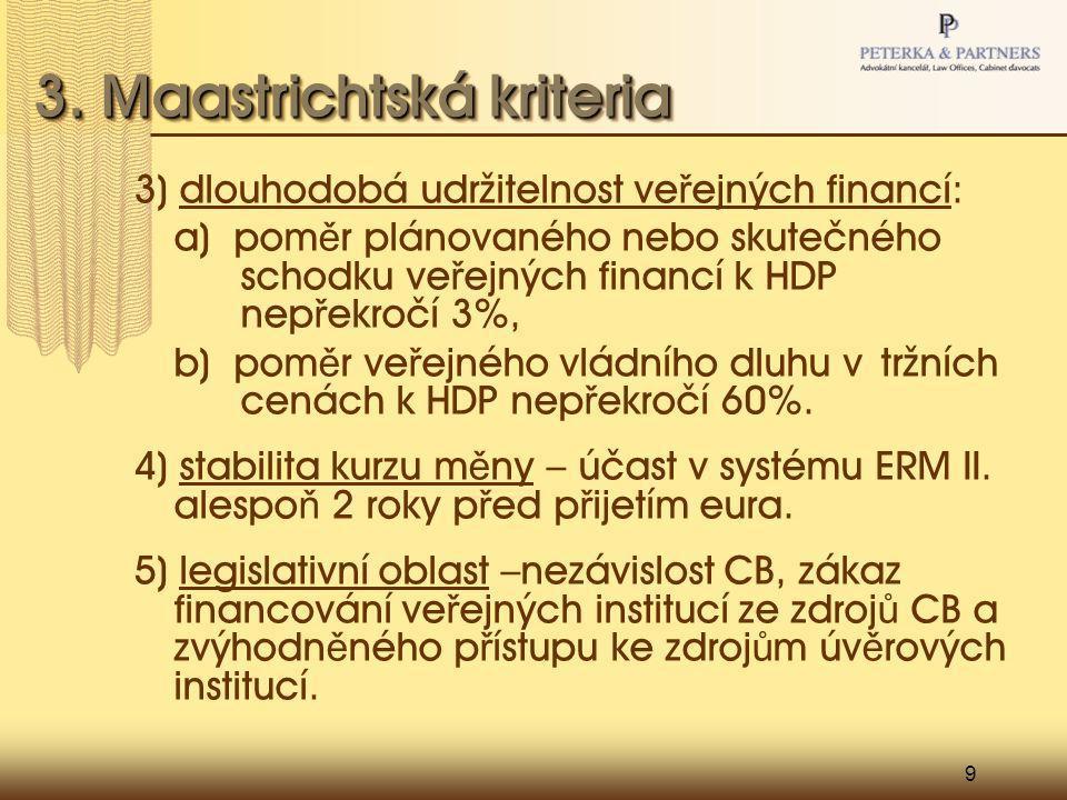 9 3. Maastrichtská kriteria 3) dlouhodobá udržitelnost ve ř ejných financí: a) pom ě r plánovaného nebo skutečného schodku ve ř ejných financí k HDP n