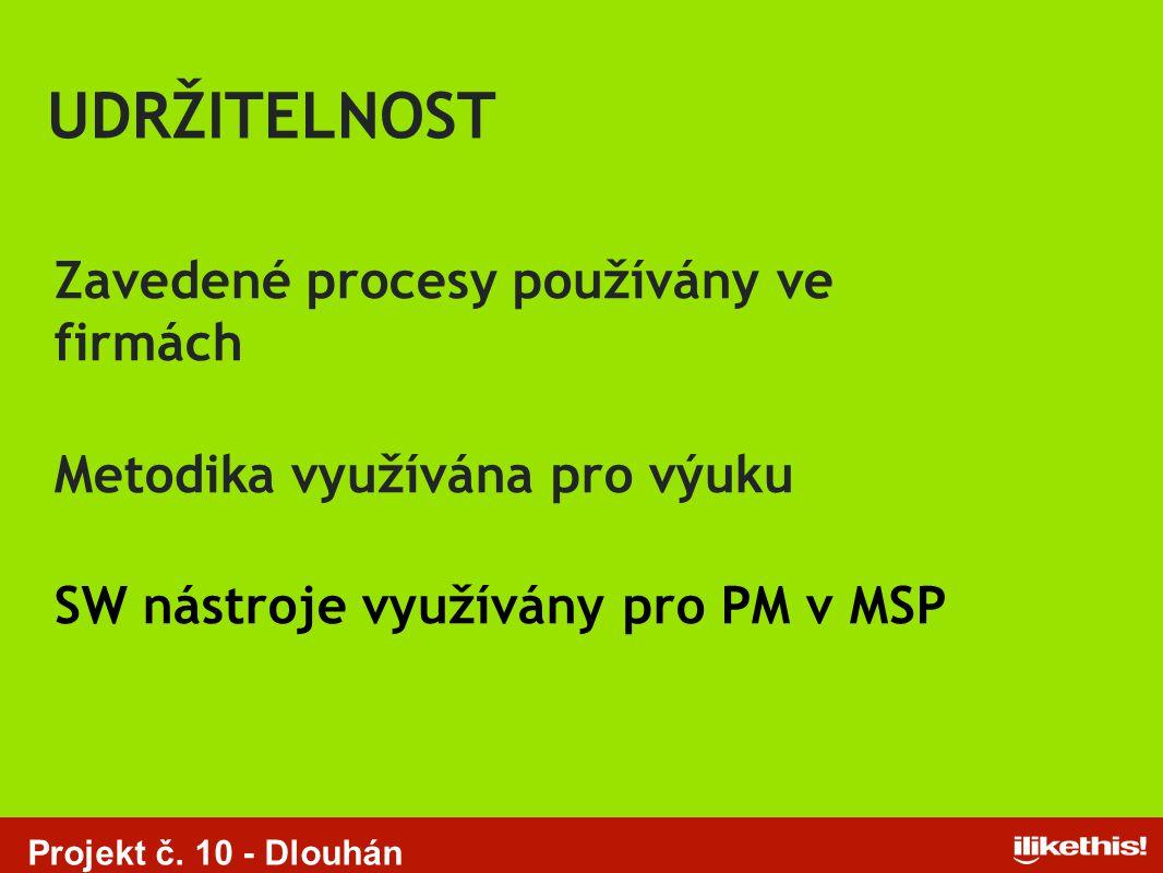 Projekt č. 10 - Dlouhán Zavedené procesy používány ve firmách Metodika využívána pro výuku SW nástroje využívány pro PM v MSP UDRŽITELNOST Projekt č.